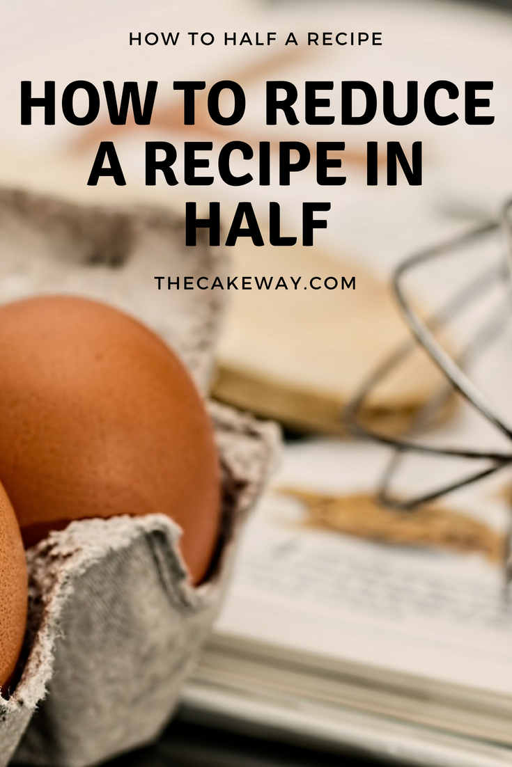 How to Reduce a Recipe | Have you ever wondered How To Reduce A Recipe? | https://thecakeway.com/how-to-reduce-a-recipe