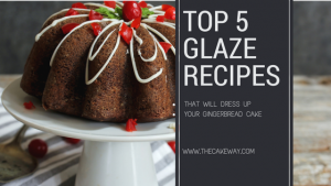5 Quick and Easy Glazes for your Gingerbread Cake