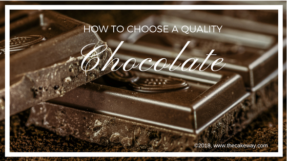 How To Choose A Quality Chocolate | The truth is all chocolate is not the same. There are some chocolates that are great to use in certain recipes such as Chocolate Ganache and Modeling Chocolate | https://thecakeway.com/how-to-choose-a-quality-chocolate/