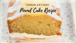 Ultimate Lemon Delight Pound Cake Recipe