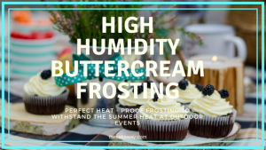 High Humidity Buttercream Frosting