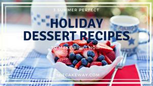 3 Summer Perfect Holiday Dessert Recipes