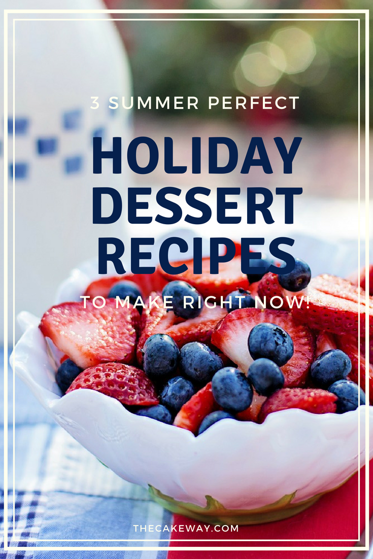 3 Summer Perfect Holiday Dessert Recipes | Today I bring you 3 Summer Perfect Holiday Dessert Recipes.| http://thecakeway.com/3-summer-perfect-holiday-dessert-recipes