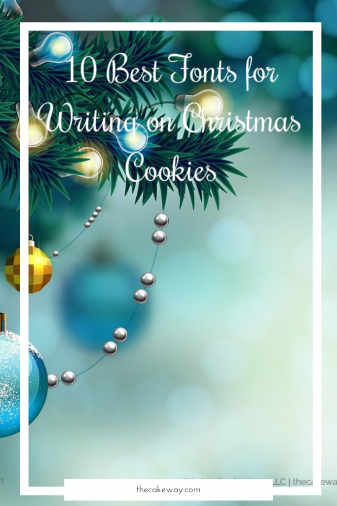 10 BEST Fonts for Writing on Christmas Cookies | What fun it is...? To write personalized or Holiday wishes on your Christmas cookies. | https://www.thecakeway.com/10-best-fonts-for-christmas-crafts