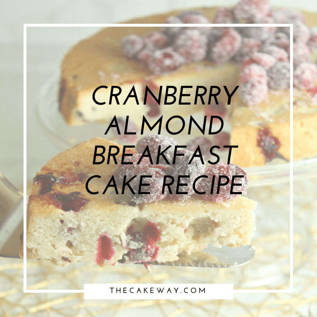 Cranberry Almond Breakfast Cake Recipe | https://thecakeway.com/cranberry-almond-breakfast-cake