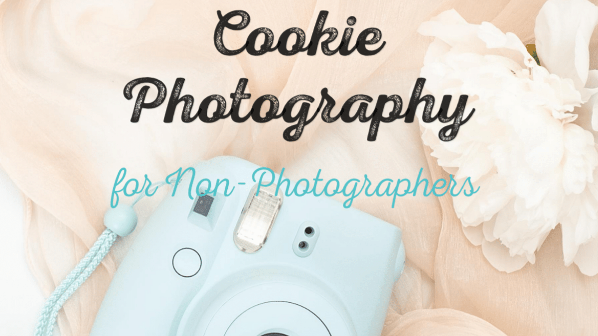 Cookie Photography for Non-Photographers | Cookie Photography for Non-Photographers will show you how to make the most out of the equipment that you currently have to take beautiful pictures. | https://www.thecakeway.com/cookie-photography-for-non-photographers